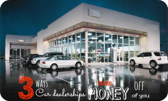 I am surprised at how car dealerships make their money off of you.  Here are 3 sneaky ways they profit off your car purchases.