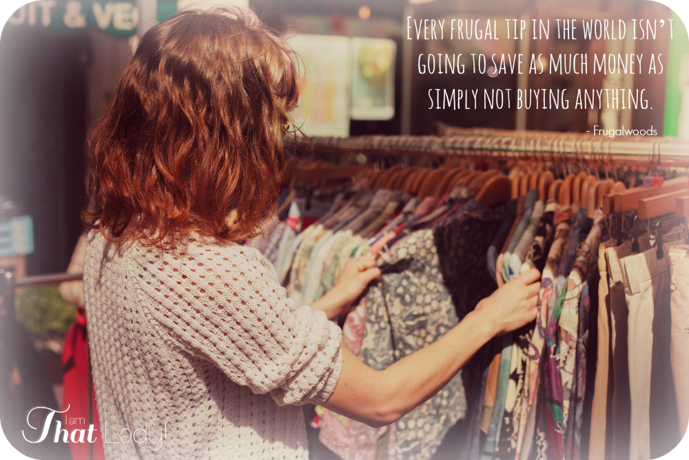 Every frugal tip in the world isn't going to save as much money as simply not buying anything.