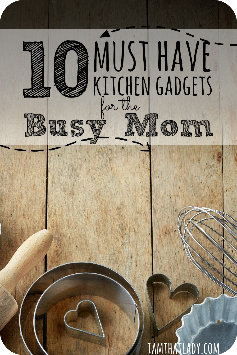 Here are the ten must have kitchen gadgets for the busy mom who really wants to save themselves time and money!  Number 3 is my favorite!