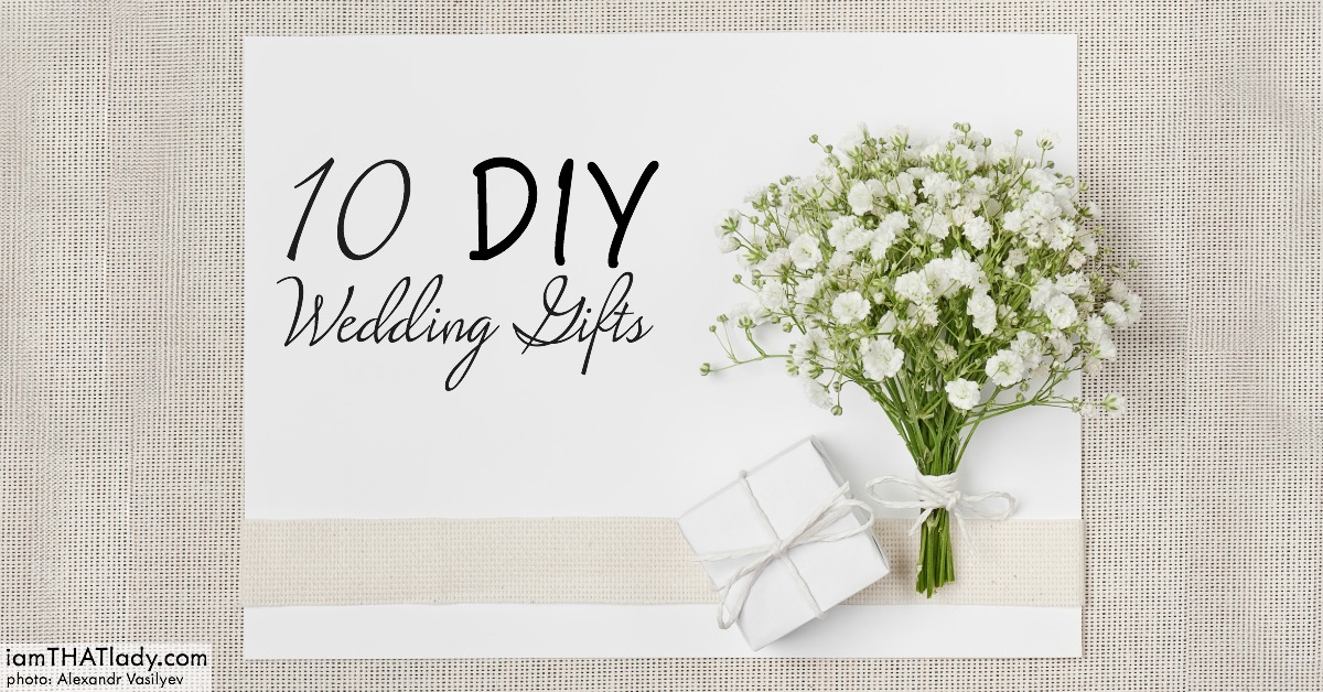 Creative Wedding Gift Ideas To Make: 10 DIY Wedding Gifts
