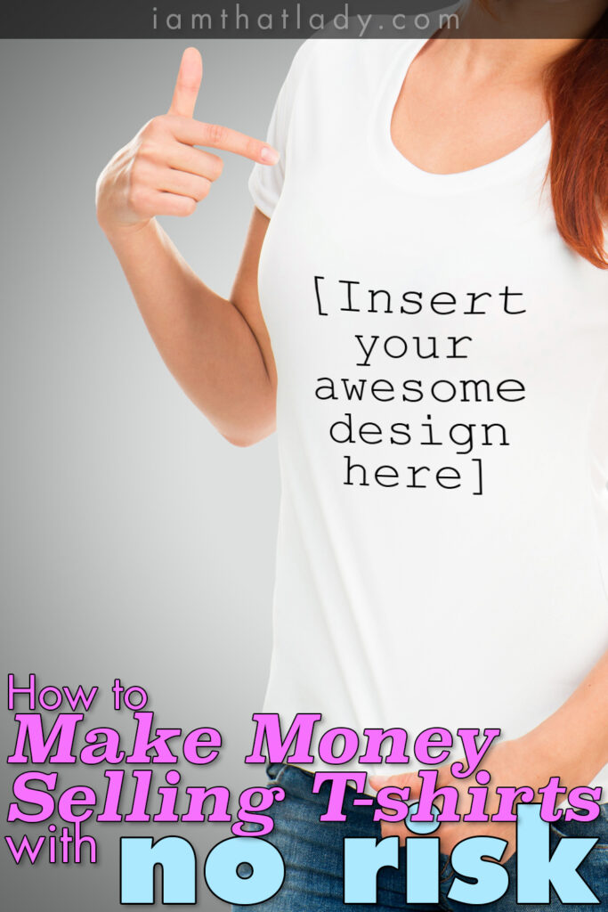 Make money selling t shirts with no risk lauren greutman for Website where you can design your own shirt