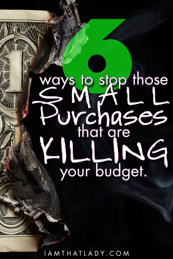 6 Ways to stop those Small Purchases that are Killing your Budget