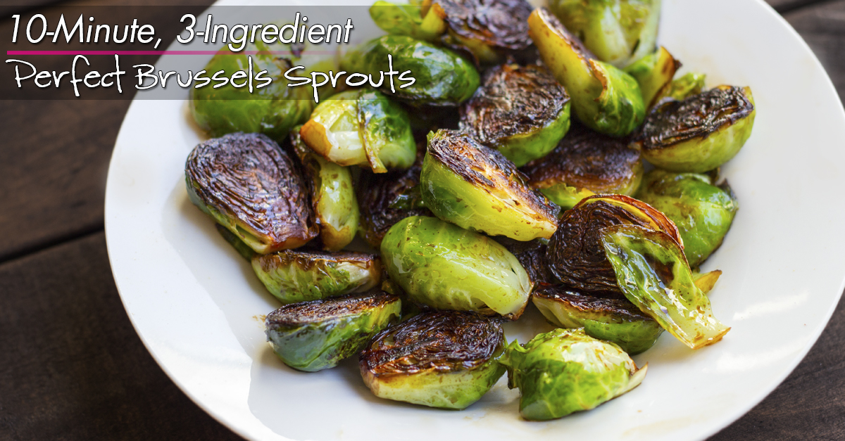 The perfect 10 minute brussels sprouts lauren greutman