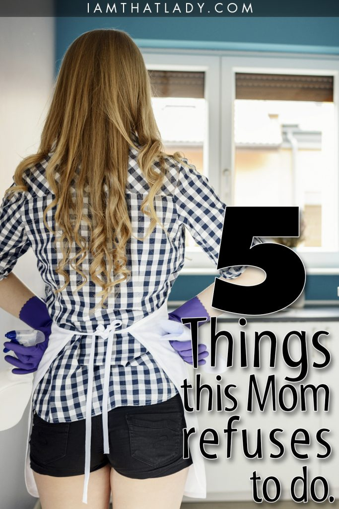 5 Things this mom REFUSES to do... and why.