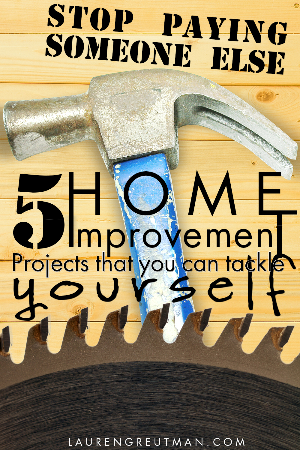 Stop paying someone else! Here are 5 Home Improvement projects that you can tackle yourself!